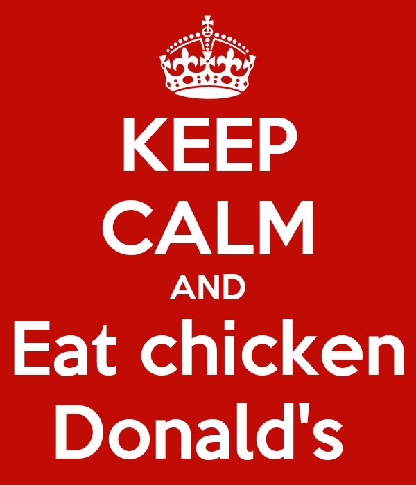 KEEP CALM AND Eat chicken Donald's
