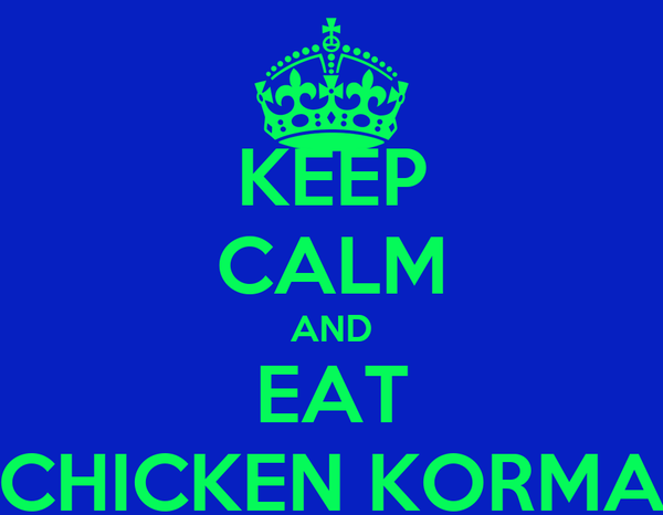 KEEP CALM AND EAT CHICKEN KORMA