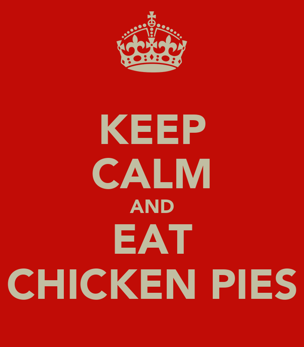 KEEP CALM AND EAT CHICKEN PIES