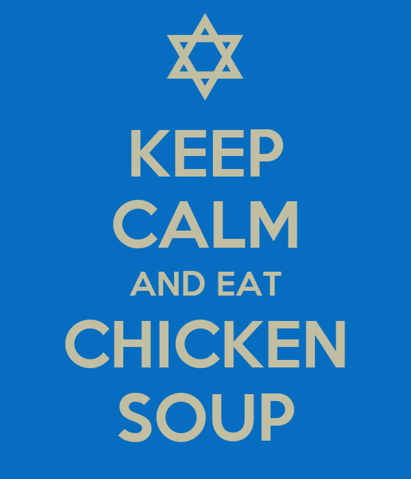 KEEP CALM AND EAT CHICKEN SOUP