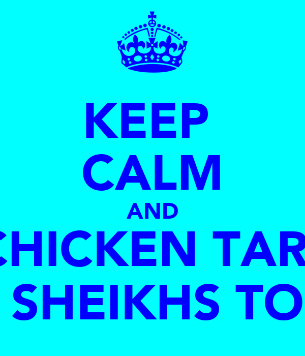 KEEP  CALM AND EAT CHICKEN TARKARI  IN SHEIKHS TOES