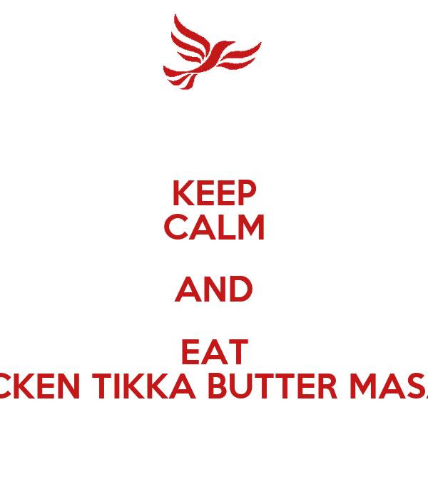 KEEP CALM AND EAT CHICKEN TIKKA BUTTER MASALA