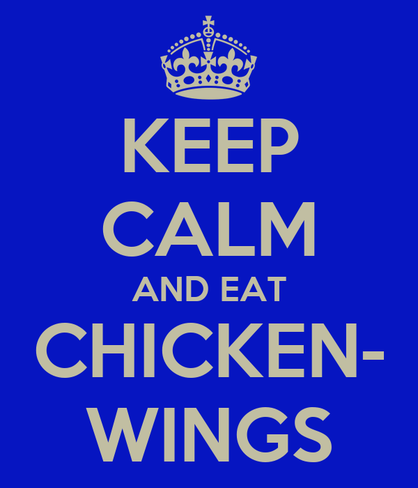 KEEP CALM AND EAT CHICKEN- WINGS