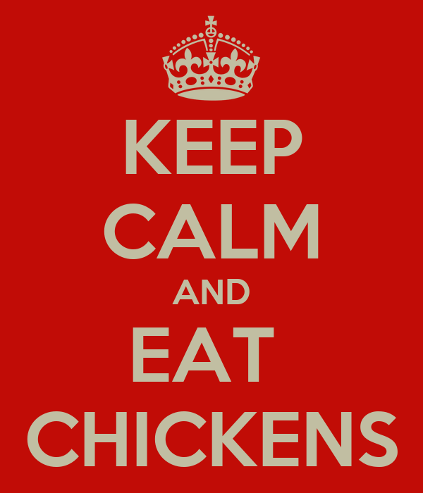 KEEP CALM AND EAT  CHICKENS