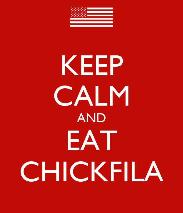 KEEP CALM AND EAT CHICKFILA
