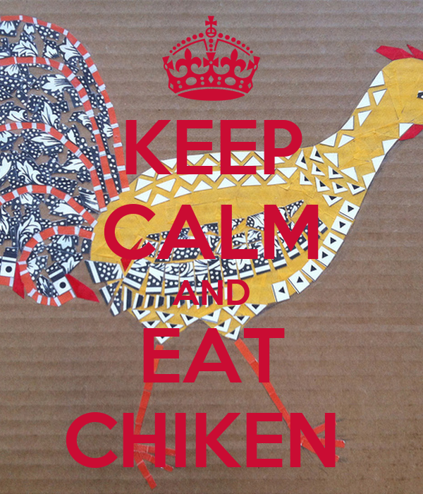 KEEP CALM AND EAT CHIKEN