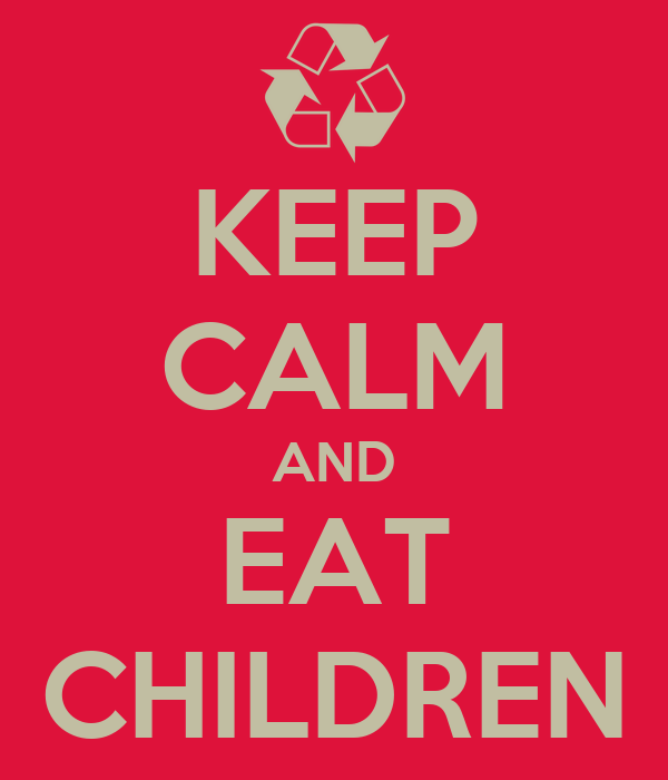 KEEP CALM AND EAT CHILDREN