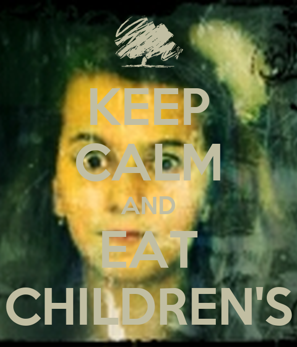 KEEP CALM AND EAT CHILDREN'S