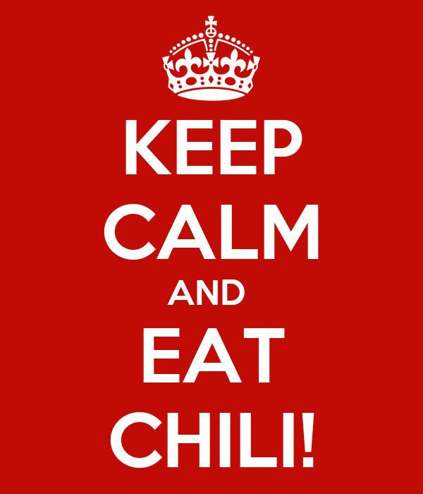 KEEP CALM AND  EAT CHILI!
