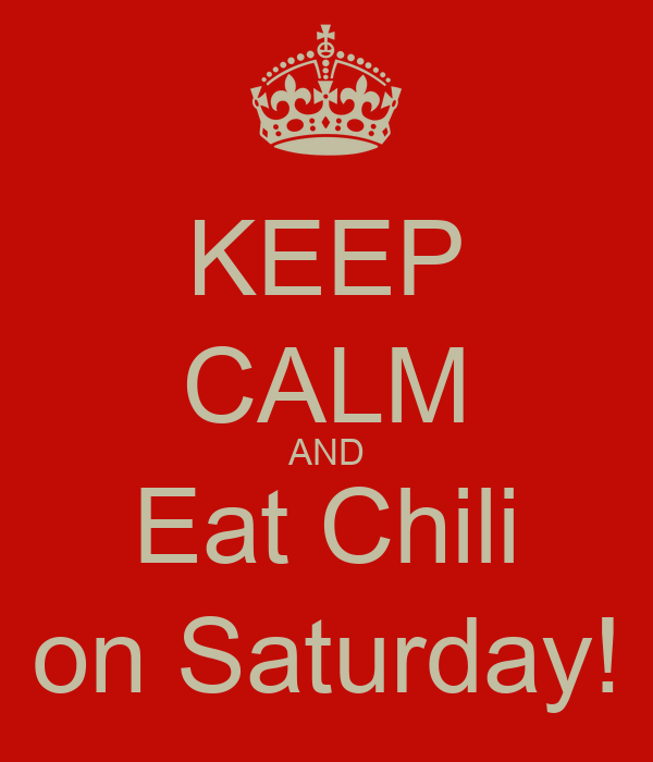 KEEP CALM AND Eat Chili on Saturday!