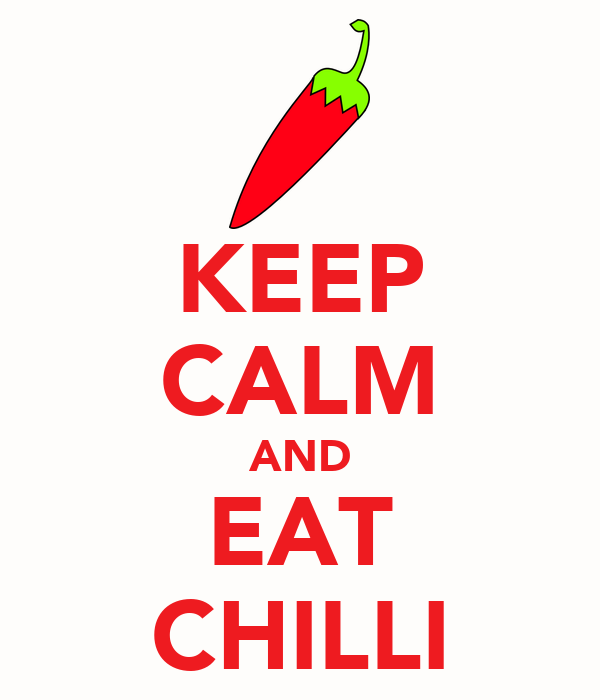 KEEP CALM AND EAT CHILLI