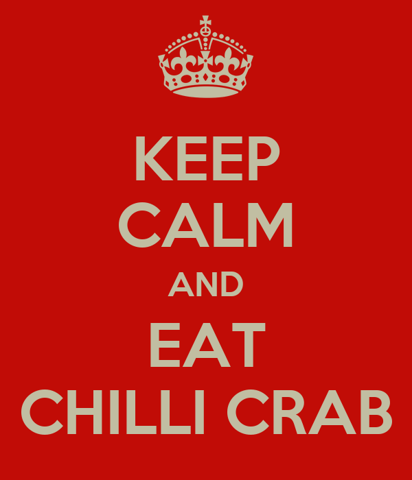 KEEP CALM AND EAT CHILLI CRAB