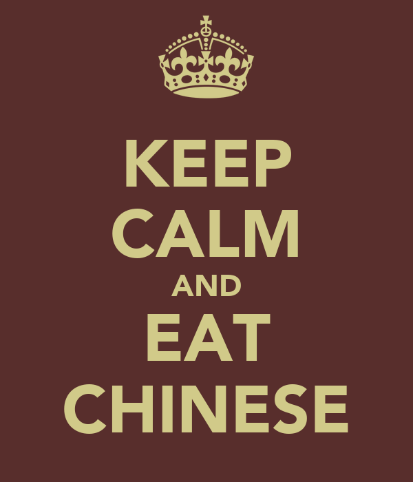 KEEP CALM AND EAT CHINESE