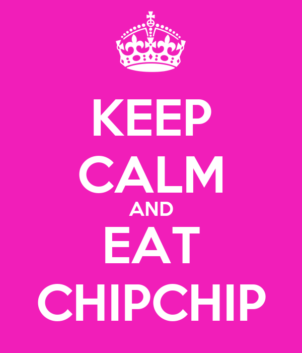 KEEP CALM AND EAT CHIPCHIP