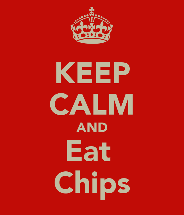 KEEP CALM AND Eat  Chips