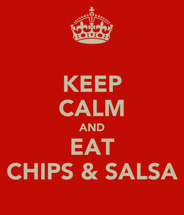KEEP CALM AND EAT CHIPS & SALSA