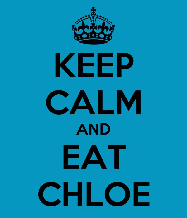 KEEP CALM AND EAT CHLOE