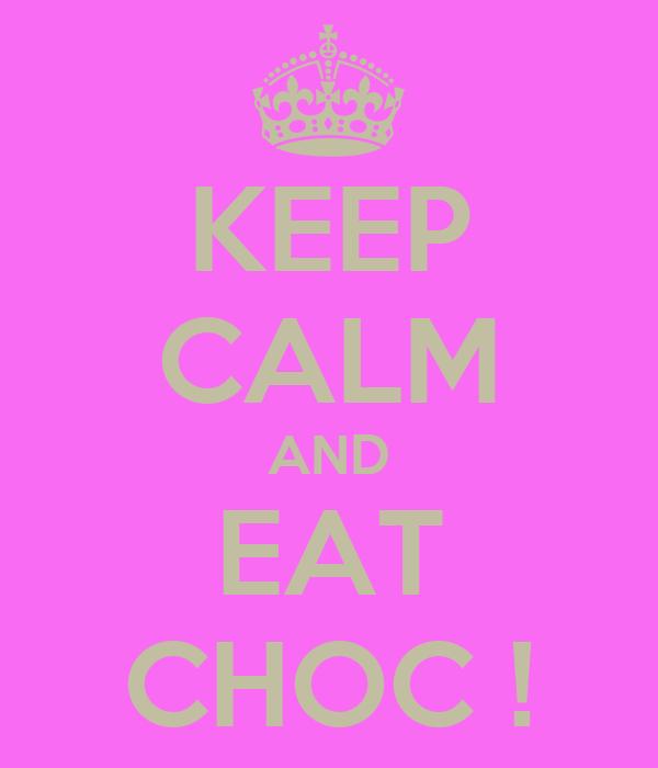 KEEP CALM AND EAT CHOC !
