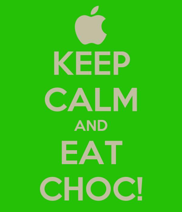 KEEP CALM AND EAT CHOC!