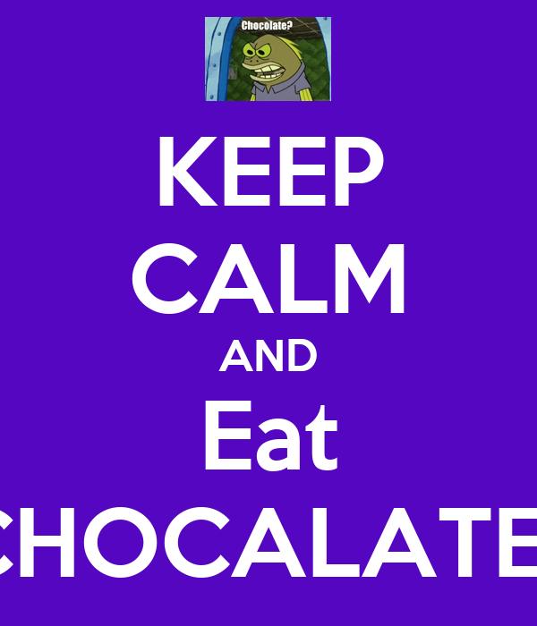 KEEP CALM AND Eat CHOCALATE!!
