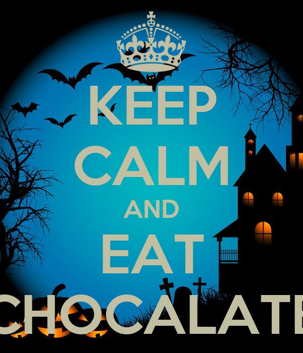 KEEP CALM AND EAT CHOCALATE