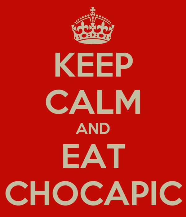 KEEP CALM AND EAT CHOCAPIC