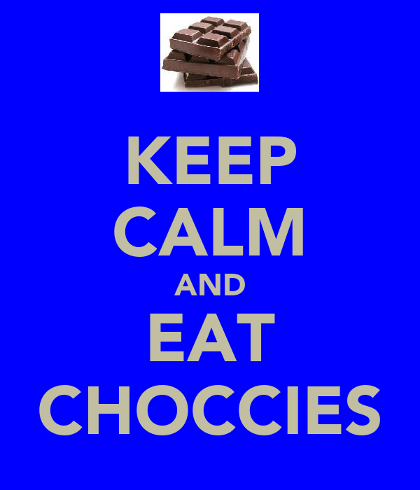 KEEP CALM AND EAT CHOCCIES