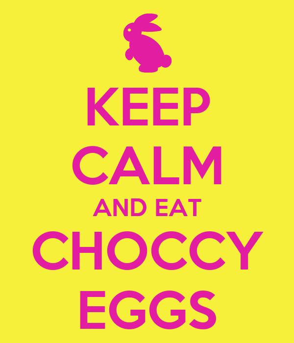 KEEP CALM AND EAT CHOCCY EGGS