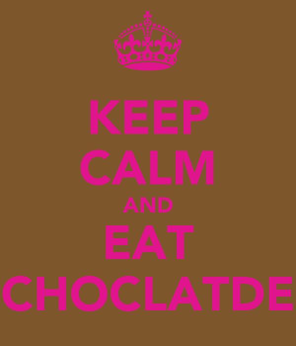 KEEP CALM AND EAT CHOCLATDE