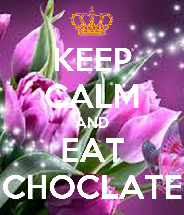 KEEP CALM AND EAT CHOCLATE