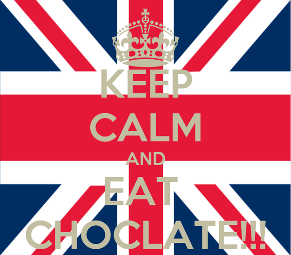 KEEP CALM AND EAT  CHOCLATE!!!