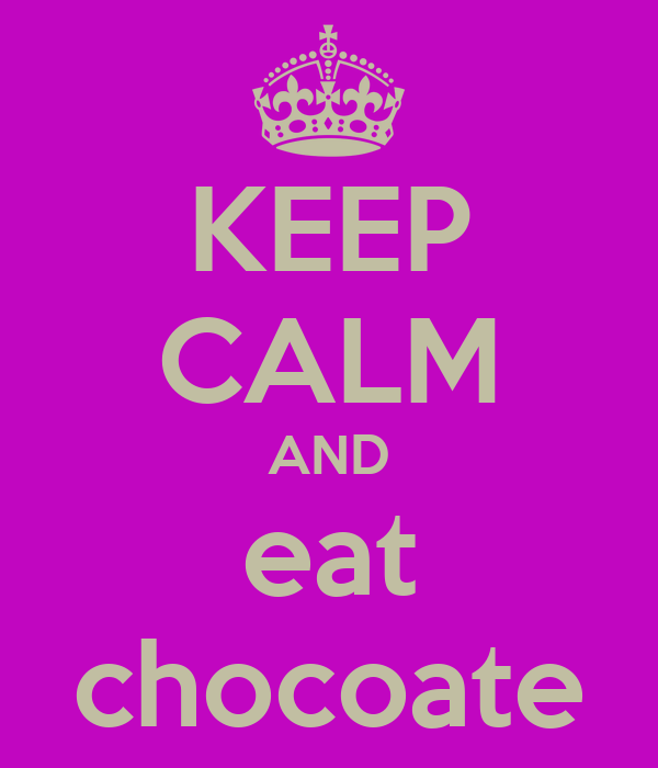 KEEP CALM AND eat chocoate