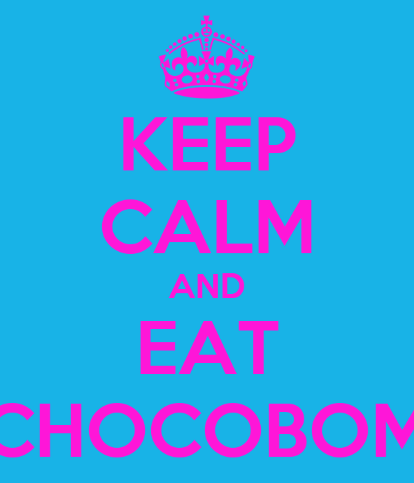 KEEP CALM AND EAT CHOCOBOM