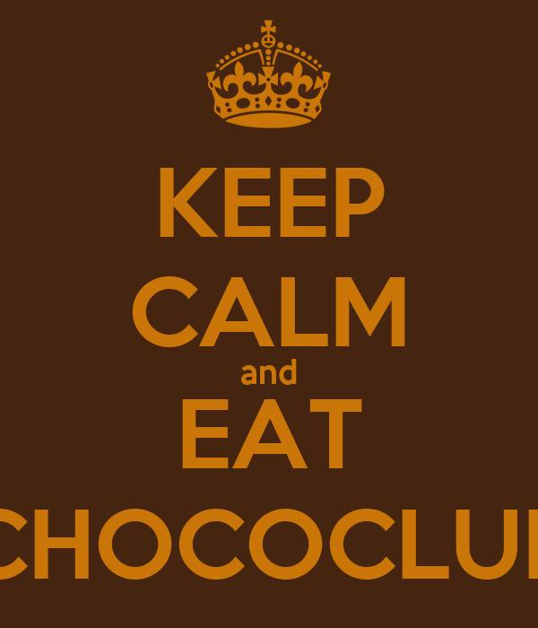 KEEP CALM and EAT CHOCOCLUB