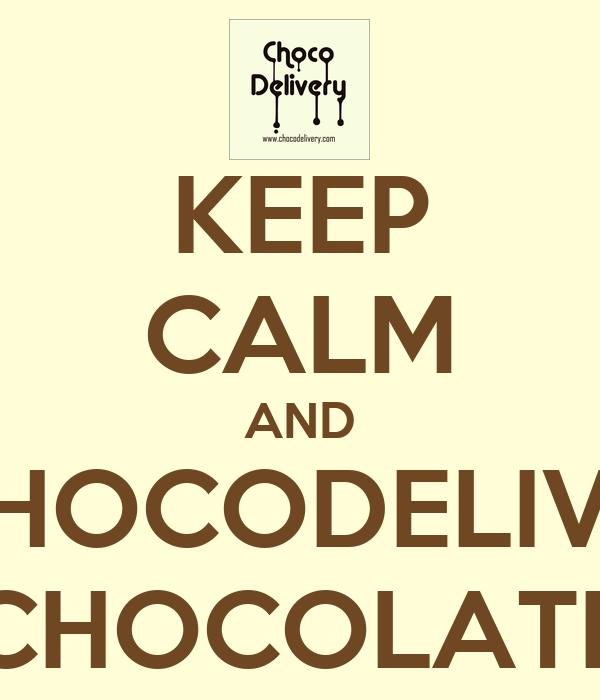 KEEP CALM AND EAT CHOCODELIVERY´S CHOCOLATE