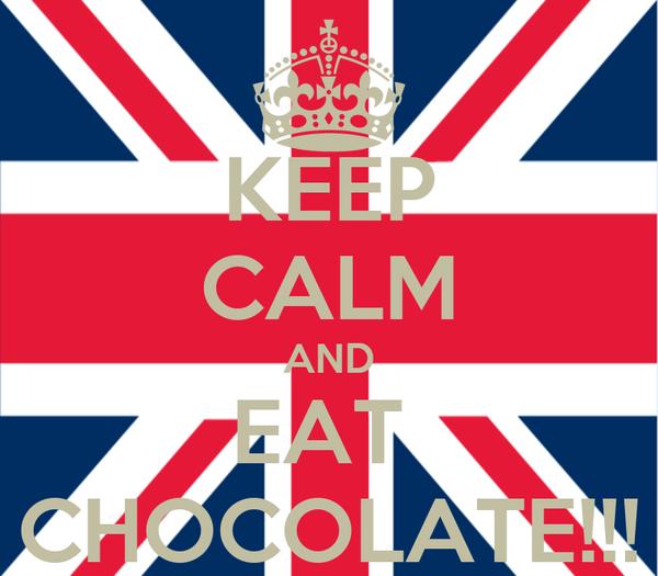 KEEP CALM AND EAT  CHOCOLATE!!!
