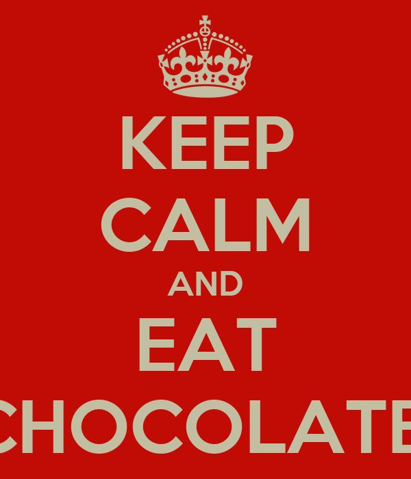 KEEP CALM AND EAT CHOCOLATE!