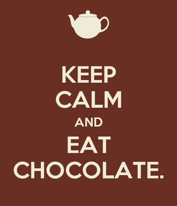 KEEP CALM AND EAT CHOCOLATE.