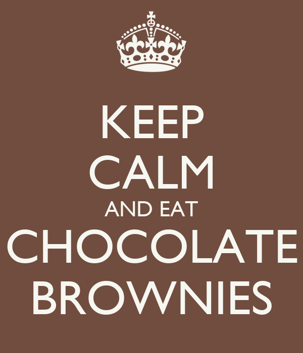 KEEP CALM AND EAT CHOCOLATE BROWNIES
