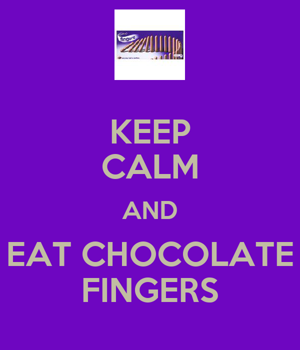 KEEP CALM AND EAT CHOCOLATE FINGERS