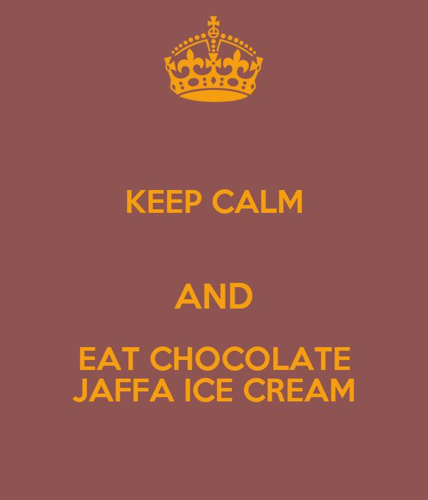 KEEP CALM  AND EAT CHOCOLATE JAFFA ICE CREAM