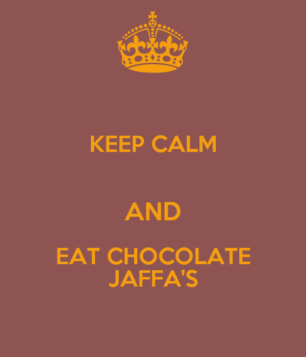 KEEP CALM  AND EAT CHOCOLATE JAFFA'S