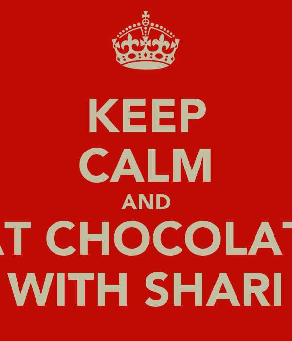 KEEP CALM AND EAT CHOCOLATE  WITH SHARI