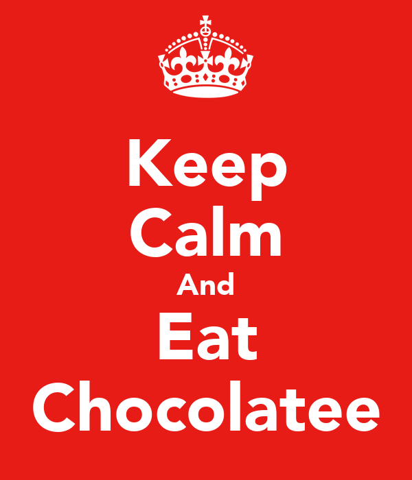 Keep Calm And Eat Chocolatee