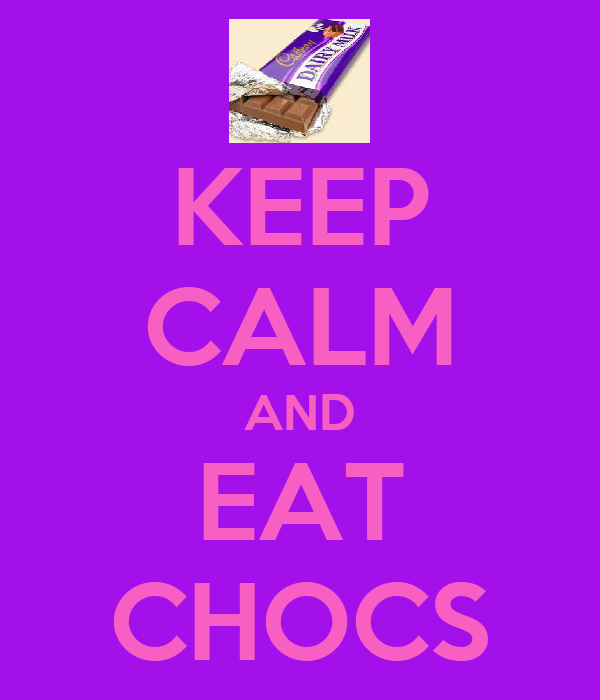 KEEP CALM AND EAT CHOCS