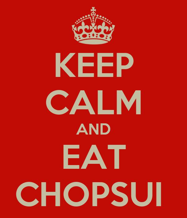 KEEP CALM AND EAT CHOPSUI