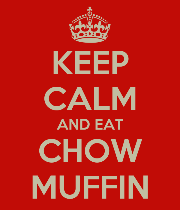 KEEP CALM AND EAT CHOW MUFFIN
