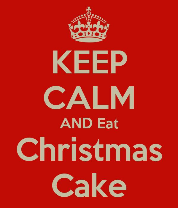 KEEP CALM AND Eat Christmas Cake