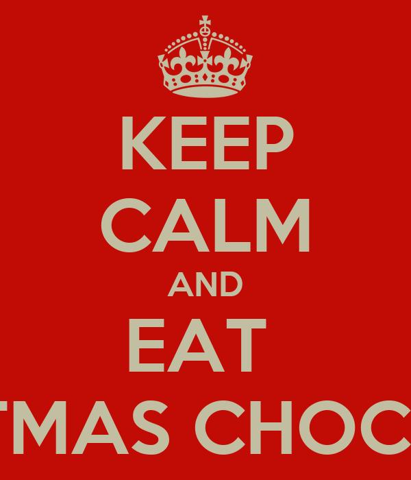 KEEP CALM AND EAT  CHRISTMAS CHOCOLATE