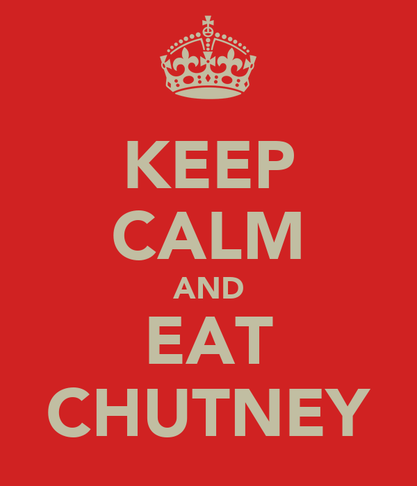KEEP CALM AND EAT CHUTNEY